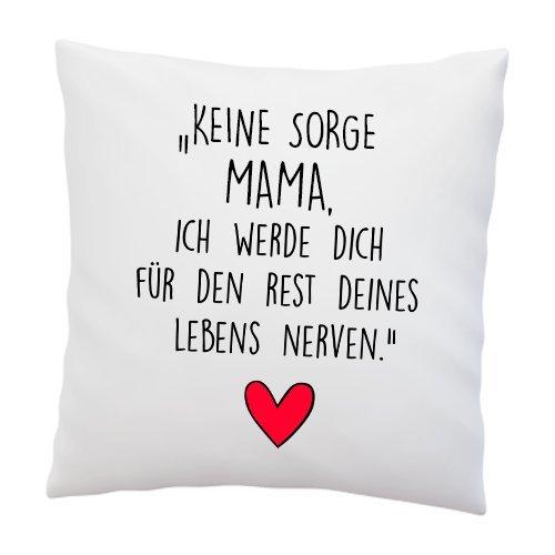 Kissen mit Spruch''Keine Sorge Mama, ich werde Dich für den Rest deines Lebens Nerven.'' - Deko-Kissen - Geschenk zum Muttertag - Kissen mit Füllung - Muttertagsgeschenk