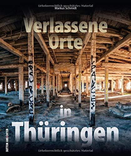 Verlassene Orte in Thüringen – faszinierende Fotografien geheimnisvoller Lost Places im Freistaat, die den Verfall alter Kultur- und Arbeitsstätten dokumentieren (Sutton Momentaufnahmen)