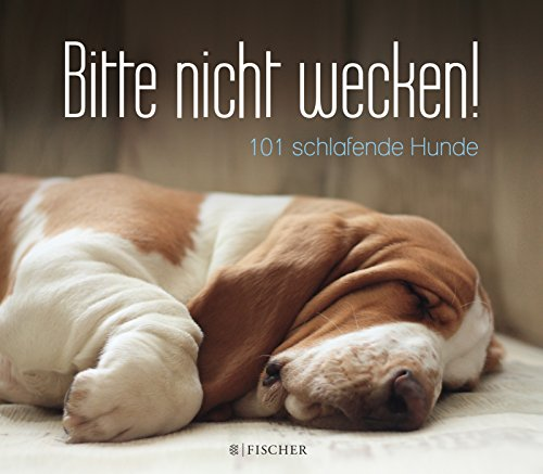 Bitte nicht wecken!: 101 schlafende Hunde
