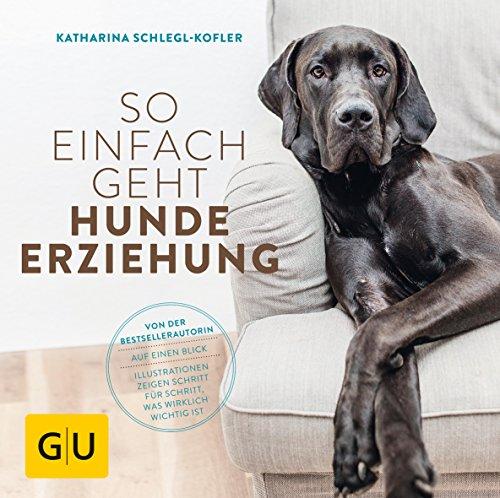 So einfach geht Hundeerziehung: Von der Bestseller-Autorin – Auf einen Blick: Illustrationen zeigen Schritt für Schritt, was wirklich wichtig ist (GU Tier Spezial)