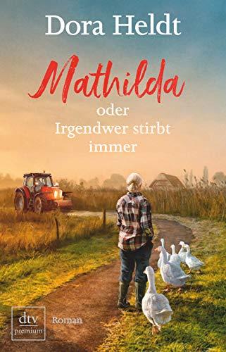 Mathilda oder Irgendwer stirbt immer: Roman