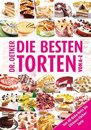 Die besten Torten von A-Z: Von Ali-Baba-Torte bis Zitronen-Fächer-Torte (Taschenbuch)