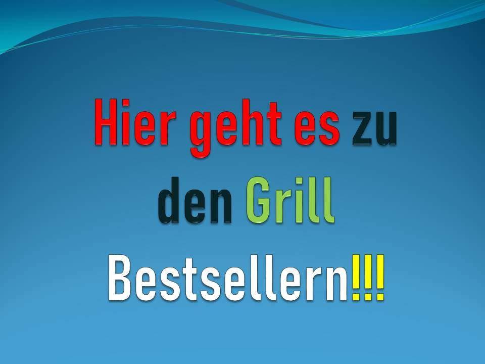 Hier geht es zu den Grill Bestsellern!!!