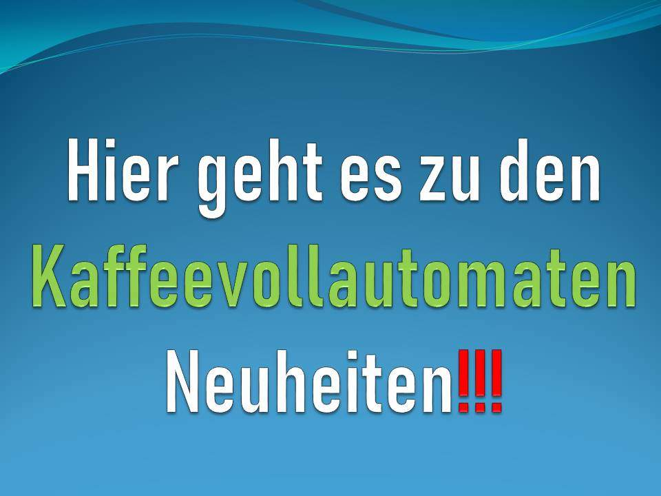 Kaffeevollautomat Neuheiten